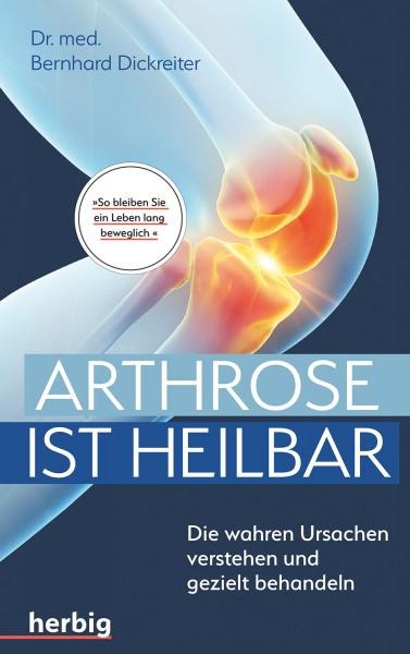 """Arthrose ist heilbar"" - Autor: Dr.med. Bernhard Dickreiter"